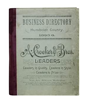 Business Directory of Humboldt County. 1895-6. A Complete Register of the Citizens of Eureka and ...