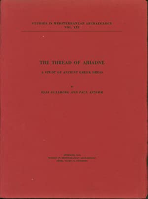 The Thread of Ariadne: A Study of Ancient Greek Dress: Elsa Gullberg and Paul Astrom
