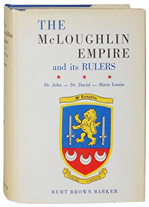 The McLoughlin Empire and Its Rulers: Doctor John McLoughlin, Doctor David McLoughlin, Marie Louise...