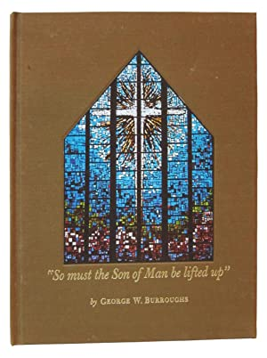 So Must the Son of Man be Lifted Up' [cover title]: The First Presbyterian Church of El Paso, ...