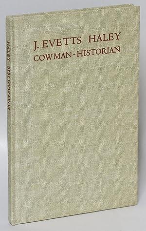 J. Evetts Haley: Cowman-Historian: Robinson, Chandler A.