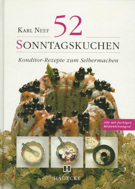 52 Sonntagskuchen. Konditor- Rezepte zum Selbermachen.: Karl Neef