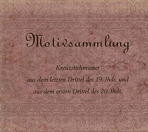 Motivsammlung - Kreuzstichmuster aus dem letzten Drittel des 19. Jhds. und aus dem ersten Drittel ...