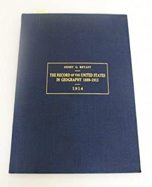 RECORD OF THE UNITED STATES IN GEOGRAPHY 1889 - 1913.: Bryant, H. G.