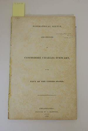 BIOGRAPHICAL SKETCH, AND SERVICES OF COMMODORE CHARLES STEWART, OF THE NAVY OF THE UNITED STATES.: ...