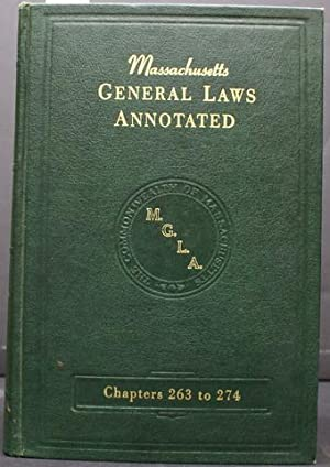 MASSACHUSETTS GENERAL LAWS ANNOTATED. UNDER ARRANGEMENT OF THE OFFICIAL GENERAL LAWS OF MASSACHUS...
