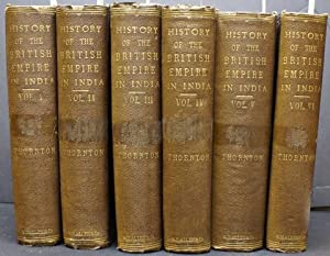 HISTORY OF THE BRITISH EMPIRE IN INDIA. VOLUMES I - VI.: Thornton, Edward.