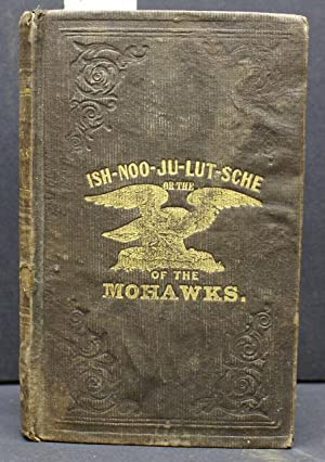 ISH-NOO-JU-LUT-SCHE; OR THE EAGLE OF THE MOHAWKS. A TALE OF THE SEVENTEENTH CENTURY. VOLUME II (2)....