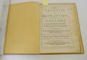 TREATISE OF MONARCHY: CONTAINING TWO PARTS. I. CONCERNING MONARCHY IN GENERAL. II. CONCERNING THIS ...