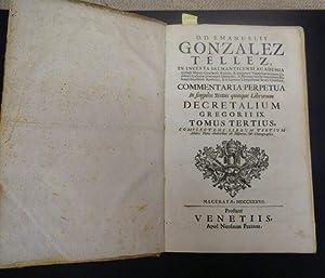COMMENTARIA PERPETUA IN SINGULOS TEXTUS QUINQUE LIBRORUM DECRETALIUM GREGORII IX. TOMUS TERTIUS, ...
