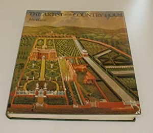 ARTIST AND THE COUNTRY HOUSE. A HISTORY OF COUNTRY HOUSE AND GARDEN VIEW PAINTING IN BRITAIN 1540-...