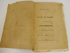 PRIVATE ACTS OF THE STATE OF MAINE, PASSED BY THE FIFTH LEGISLATURE AT ITS SESSION, HELD IN JANUA...