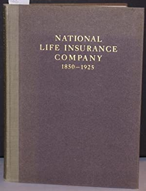 NATIONAL LIFE INSURANCE COMPANY: A HISTORY OF ITS FOUNDAITON AND DEVELOPMENT 1850-1925.: National ...