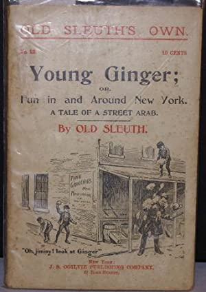 YOUNG GINGER; OR FUN IN AND AROUND NEW YORK. A TALE OF A STREET ARAB.: Old Sleuth:-