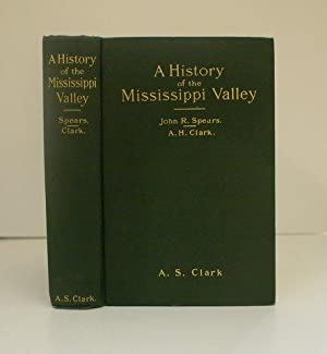 HISTORY OF THE MISSISSIPPI VALLEY FROM ITS: Spears, John R