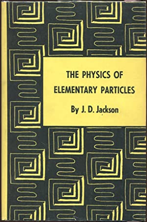 The Physics of Elementary Particles: Jackson, J.D.