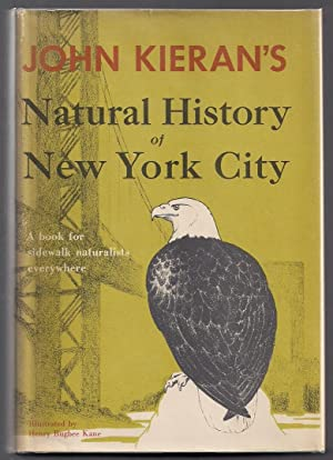 A Natural History of New York City; A Personal Report after Fifty Years of Study & Enjoyment of W...