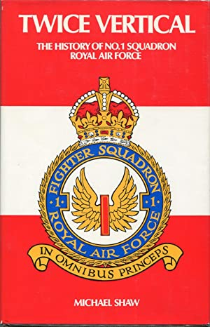 Twice Vertical; The History of No I (Fighter) Squadron, RAF: Shaw, Michael