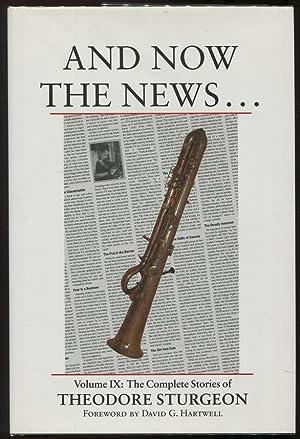And Now the News.; Volume IX: The Complete Stories of Theodore Sturgeon: Sturgeon, Theodore
