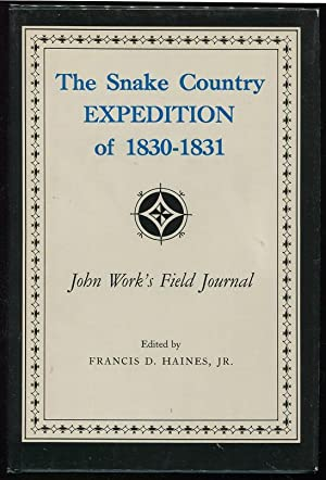 The Snake Country Expedition of 1830-1831: Haines Jr., Francis D.