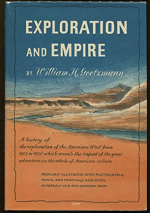 Exploration and Empire; The Explorer and the Scientist in the Winning of the American West