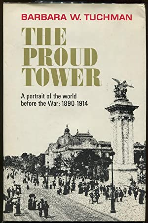 The Proud Tower; A Portrait of the World Before the War: 1890 - 1914