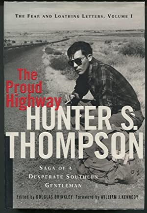 The Proud Highway; Saga of a Desperate Southern Gentleman 1955-1967: Thompson, Hunter S.