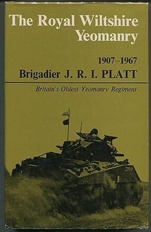 The Royal Wiltshire Yeomanry; (Prince of Wales's Own) 1907-1967: Platt, Brigadier J.R.I.
