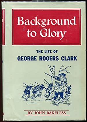 Background to Glory; The Life of George Rogers Clark