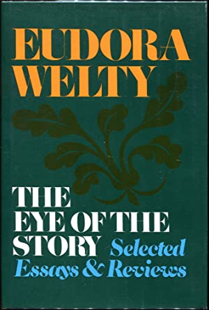 The Eye of the Story; Selected Essays and Reviews: Welty, Eudora