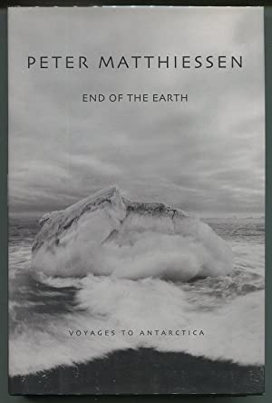 End of the Earth; Voyages to Antarctica: Matthiessen, Peter