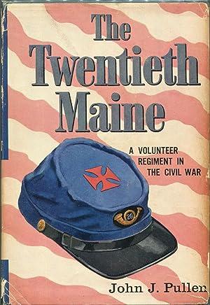 The Twentieth Maine; A Volunteer Regiment in the Civil War: Pullen, John J.