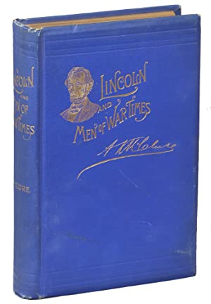 Abraham Lincoln and Men of War-Times; Some Personal Recollections of War and Politics During the ...