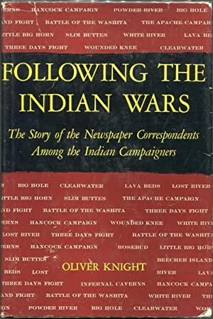 Following the Indian Wars; The Story of the Newspaper Correspondents Among the Indian Campaigners