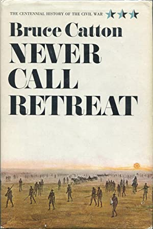 Never Call Retreat; The Centennial History of the Civil War Volume Three