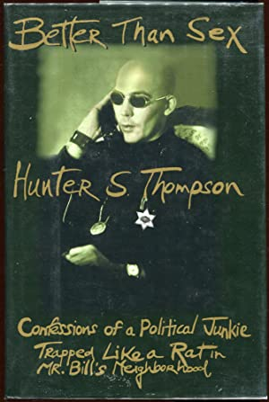 Better Than Sex; Confessions of a Political Junkie: Thompson, Hunter S.