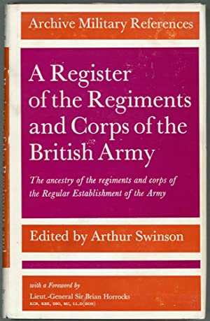 A Register of the Regiments and Corps of the British Army; The ancestry of the regiments and corps ...