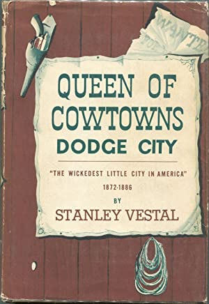 Queen of Cowtowns: Dodge City; The Wickedest Little City in America: 1872-1876