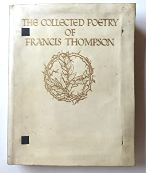THE COLLECTED POETRY OF FRANCIS THOMPSON: FRANCIS THOMPSON