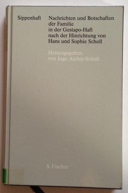 Sippenhaft: Nachrichten und Botschaften der Familie in der Gestapo-Haft nach der Hinrichtung von Hans und Sophie Scholl