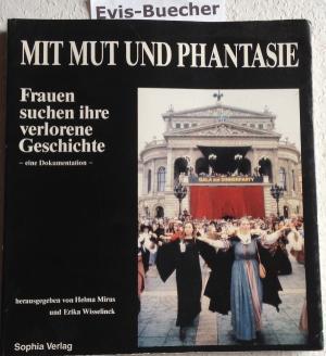 Mit Mut und Phantasie,Frauen suchen ihre verlorene Geschichte ; e. Dokumentation / hrsg. von Helma Mirus u. Erika Wisselinck - Mirus, Helma [Hrsg.]