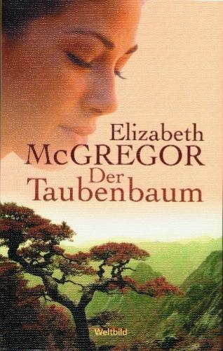 Der Taubenbaum : Roman,Elizabeth McGregor. Aus dem Engl. von Gloria Ernst