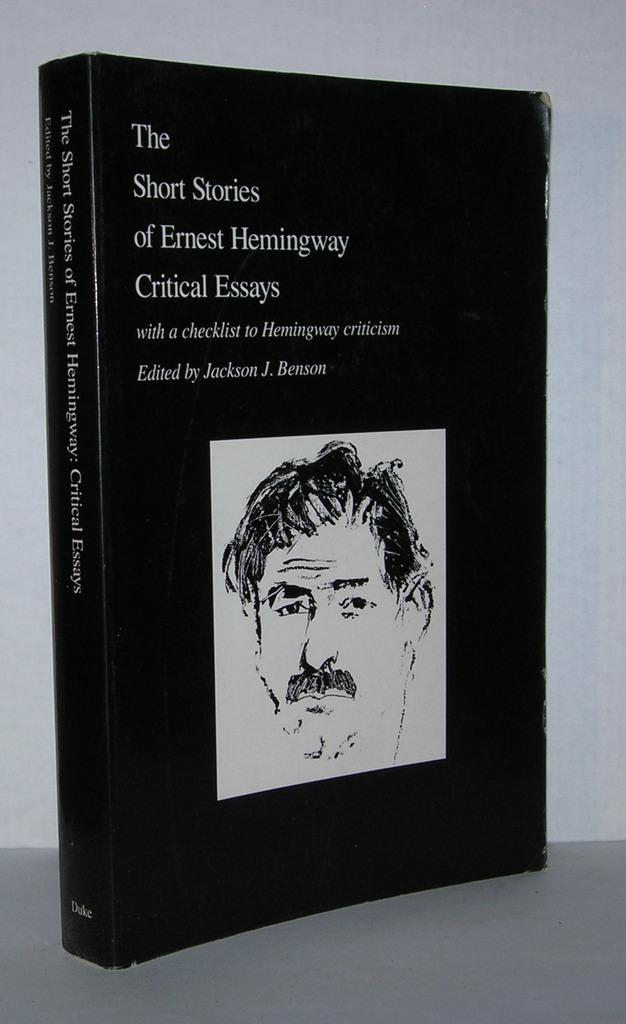 the short stories of ernest hemingway critical essays by jackson j  the short stories of ernest hemingway critical essays jackson j benson editor