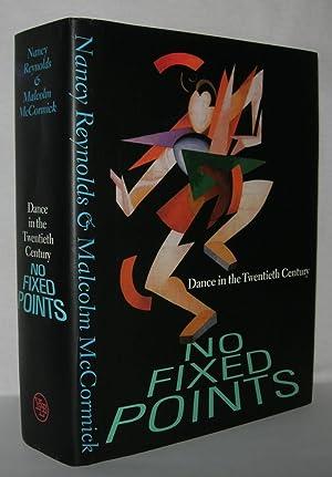 NO FIXED POINTS Dance in the Twentieth: Reynolds, Nancy &