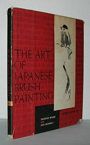THE ART OF JAPANESE BRUSH PAINTING: Mikami, Takahiko &