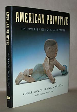 AMERICAN PRIMITIVE Discoveries in Folk Sculpture: Maresca, Frank