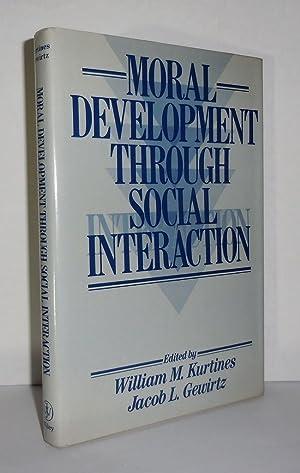MORAL DEVELOPMENT THROUGH SOCIAL INTERACTION: Kurtines, William M.