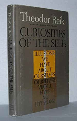 CURIOSITIES OF THE SELF Illusions We Have about Ourselves: Reik, Theodor