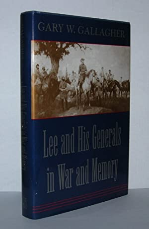 LEE AND HIS GENERALS IN WAR AND: Gallagher, Gary W.