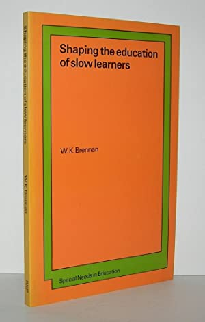 SHAPING THE EDUCATION OF SLOW LEARNERS: Brennan, W.K.